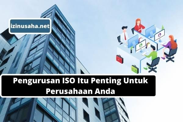 Pengurusan ISO Itu Penting Untuk Perusahaan Anda