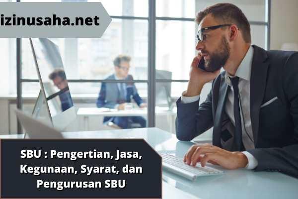 SBU : Pengertian, Jasa, Kegunaan, Syarat, dan Pengurusan SBU